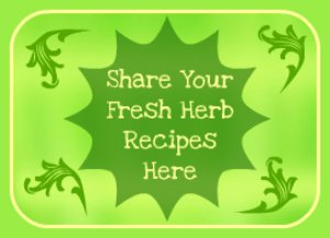Share your recipes for cooking with fresh herbs
